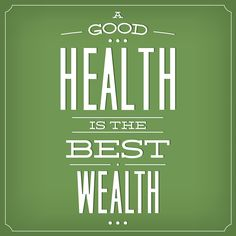 You can't be wealthy if you are not healthy.  Health and wealth go hand in hand.  Preserve your health and the wealth will follow!  Preserve Your Sexy Health at all costs!