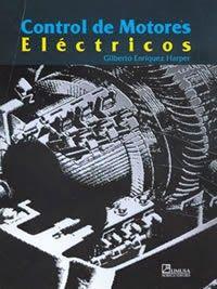CONTROL DE MOTORES ELÉCTRICOS 1 Libro. Autor: Enríquez Harper, Gilberto. Editor: Limusa El control de motores eléctricos es un...