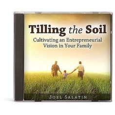 Tilling the Soil: Cultivating an Entrepreneurial Vision in Your Family by Joel Salatin