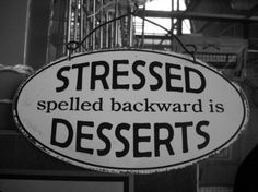 Makes me wonder if that's why desserts are spelled that way to begin with. Did some scientist figure out, hey just have some sugar and all will be right again? Then, all cakes etc shall be called Desserts. Boom. Done. ???  I think too much.