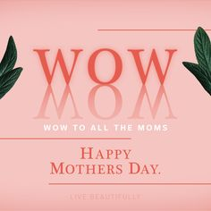 """Today we're saying """"Wow"""" to Moms. Partly because """"Wow"""" is """"Mom"""" upside down and boy, has your world been turned upside down! But mostly, we're saying """"Wow"""" because you do so much, and we want to acknowledge all the jobs you're doing right now. You're working, momming, cheerleading, baking, teaching, and generally trying to flatten the chaos curve and make life beautiful. Happy Mothers Day, Cheerleading, Album, Teaching, Mom, Baking, Live, How To Make, Beautiful"""
