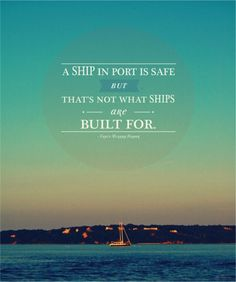 a ship in port is safe but that's not what ships are built for