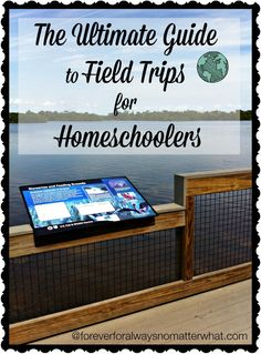 Ultimate Guide to Field Trips for Homeschoolers