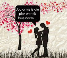 Jou arms is die plek wat ek huis noem Men Quotes, Qoutes, Love Quotes, Because I Love You, Just For You, Happy Wedding Anniversary Quotes, Afrikaanse Quotes, Love Of My Life, My Love