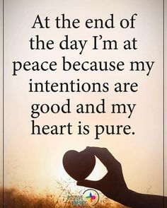 At the end of the day I'm at peace because my intentions are good and my heart is pure. #positiveenergyplus