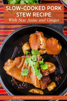 Slow-Cooked Pork Stew Recipe With Star Anise and Ginger for Khor Cheung Chrouk via @grantourismo