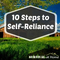 10 Steps to Self-Reliance - Survival at Home