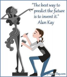 La mejor forma de predecir el futuro es inventarlo.