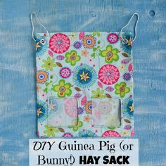 How to Make a Fabric Guinea Pig (or Bunny!) Hay Sack/Bag Tutorial