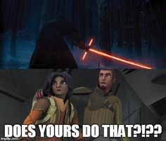 """""""Hey! Mine doesn't do that."""" Star wars rebels."""