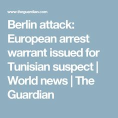 Berlin attack: European arrest warrant issued for Tunisian suspect | World news | The Guardian