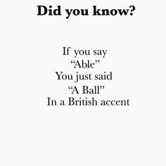 Did you know if you say able you just said a ball in a British accent? Funny British Sayings, British Quotes, British Slang Words, British English Accent, British Vs American, Funny Teen Posts, You Just Realized, Brain Facts, Conversational English