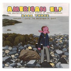 Availability: http://130.157.138.11/record=b3354936~S13 American Elf. Book three, January 1, 2006 to December 31, 2007 : the collected sketchbook diaries of James Kochalka