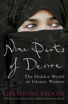 Nine Parts of Desire is story of Brooks' intrepid journey toward an understanding of the women behind the veils & of the often contradictory political, religious, and cultural forces that shape their lives. Defying our stereotypes about the Muslim world, Brooks' acute analysis of the world's fastest growing religion deftly illustrates how Islam's holiest texts have been misused to justify repression of women & how male pride and power have warped the original message of a once liberating faith.