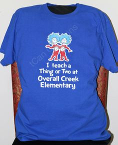 I Teach a Thing or Two, Teacher Appreciation, end of year gift, Dr Seuss inspired t-shirt customized with YOUR school name by tCanCreations on Etsy School Shirts, Teacher Shirts, Team Shirts, Dr Seuss T Shirts, Dr Seuss Week, Dr Suess, Dr Seuss Activities, Teachers Week, Teacher Birthday