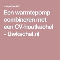 Een warmtepomp combineren met een CV-houtkachel - Uwkachel.nl