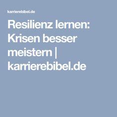 Resilienz lernen: Krisen besser meistern   karrierebibel.de