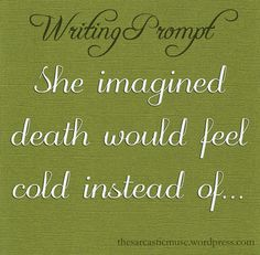 She imagined death would feel cold instead of this constant but unfeeling awareness of how nothing existed around her . -C.Potter