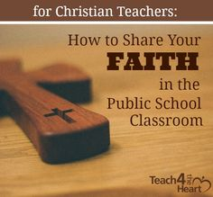How Christian Teachers Can Share their Faith in Public Schools | Teach 4 the Heart