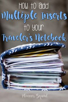 How to Add Multiple Inserts to Your Travelers Notebook. For more planner related posts including free printables check out www.plannersquad.com