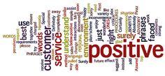 25 positive words and phrases. Helpfull link if you are looking for some tips specially for better customer service