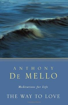 The Way to Love: Meditations for Life by Anthony De Mello. $9.90. Publication: June 12, 2012. Save 29%!