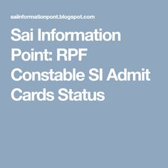 Sai Information Point: RPF Constable SI Admit Cards Status
