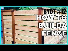 DIY: How To Build A Fence (BYOT #12) - YouTube