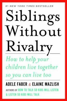 Siblings Without Rivalry by Adele Faber, Elaine Mazlish.  With a title like this, it's no surprise that authors Adele Faber and Elaine Mazlish had a monster bestseller on their hands when the book first appeared in 1988. From the subsequent deluge of readers' stories, questions, and issues, they have created nearly 50 pages of new material for this, the 10th anniversary edition. The central message remains the same, and sounds almost too simple: avoid comparisons.