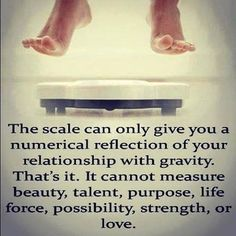 AMEN! but to feel better about yourself and allow your inner beauty to shine, get plexus & repair that relationship with the scale! www.taleahgarrison.myplexusproducts.com