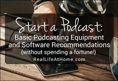 You don't need to spend a ton of money to start a podcast. I'm sharing some easy to understand information about basic podcasting equipment and software.