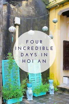 Hoi An, Vietnam, is an oasis of architecture, good food and stunning lanterns. Here's how to make the most of four days in this town, what to do and where to stay.