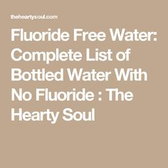Fluoride Free Water: Complete List of Bottled Water With No Fluoride : The Hearty Soul