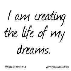 """I am creating the life of my dreams."" #angelaffirmations"