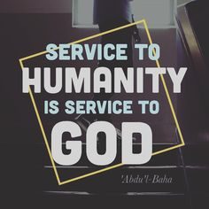"""Service to humanity is service to God."" - 'Abdu'l-Bahá  #bahai"
