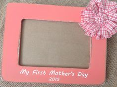FIRST MOTHER'S DAY Personalized Mother's Day picture frame with fabric flower.  Great gift for mom or grandma!  Choose your writing!