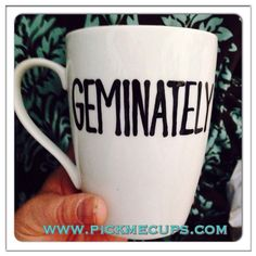 A personal favorite from my Etsy shop https://www.etsy.com/listing/233344449/geminately-i-reckon-so-geminately-mug