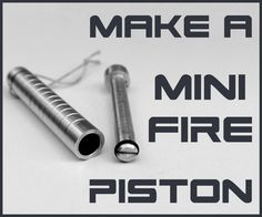 What is up eveybody, in this instructable I am going to make a mini fire piston used for lighting a fire with an air combustion. Hope you enjoy it.