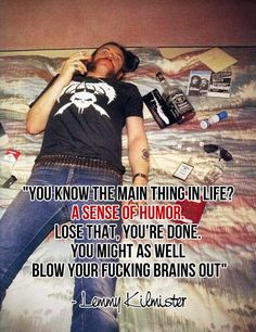 Lemmy Kilmister on the importance of a sense of humor Breaking Benjamin, Papa Roach, Garth Brooks, Sara Bareilles, Great Quotes, Funny Quotes, Inspirational Quotes, Qoutes, Quotes Quotes