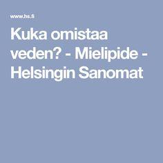 Kuka omistaa veden? - Mielipide - Helsingin Sanomat