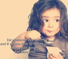 Eat whatever you want. and if anyone tries to lecture you about your weight. Eat them Too! Food Quotes, Funny Quotes, Humorous Sayings, Nice Sayings, Funny Phrases, True Quotes, Best Funny Pictures, Funny Images, Funny Pics
