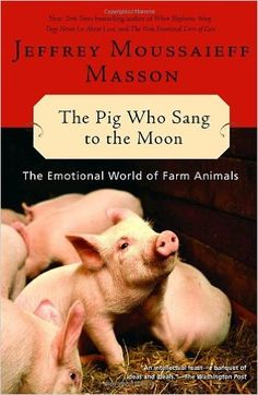 The Pig Who Sang to the Moon: The Emotional World of Farm Animals: Jeffrey Moussaieff Masson: 9780345452825: Amazon.com: Books
