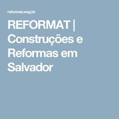 REFORMAT | Construções e Reformas em Salvador. Empresa de engenharia civil , obras, construções e reformas em Salvador - serviços ( gesso, demolições, hidráulica , pinturas , granito)