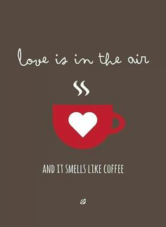 Love is in the air... and it smells like coffee.