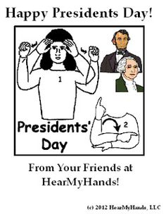 HearMyHands ASL: Happy PRESIDENT's DAY!