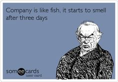 Funny Family Ecard: Company is like fish, it starts to smell after three days.