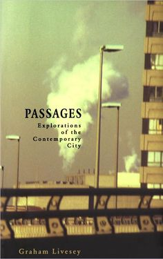 Passages: Explorations of the Contemporary City by Graham Livesey