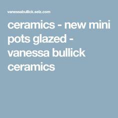 ceramics - new mini pots glazed - vanessa bullick ceramics Glaze, Pots, Ceramics, Mini, Enamel, Ceramica, Pottery, Ceramic Art, Display Window