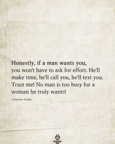 Honestly, If A Man Wants You, You Won't Have To Ask For Effort Related Beautiful Life Quotes with Images of Inspiration, Motivation, and LoveMotivational Quote Of The Day – February 201936 inspirational. Reality Quotes, Mood Quotes, Positive Quotes, Motivational Quotes, Life Quotes, Inspirational Quotes, Lovers Quotes, Quotes Quotes, Hurt Quotes