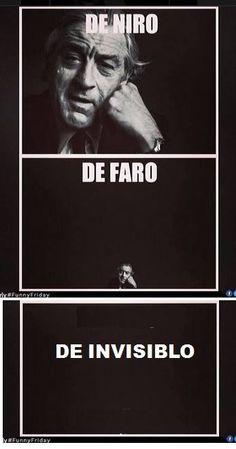 De Niro, De Faro, De Invisiblo. LOL!